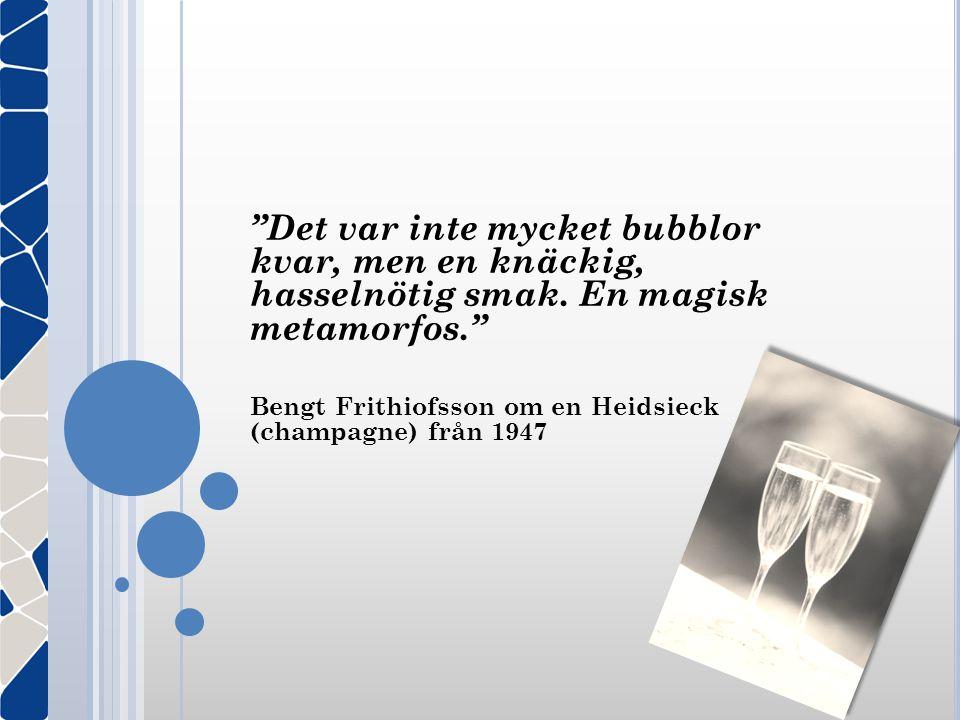 """""""Det var inte mycket bubblor kvar, men en knäckig, hasselnötig smak. En magisk metamorfos."""" Bengt Frithiofsson om en Heidsieck (champagne) från 1947"""
