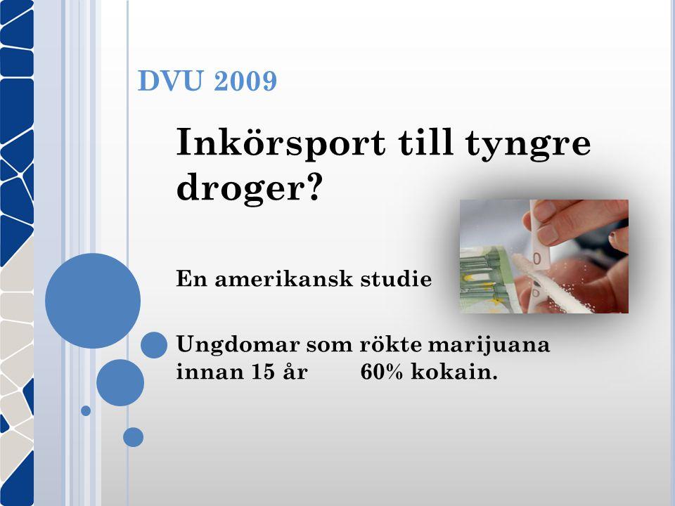 DVU 2009 Inkörsport till tyngre droger? En amerikansk studie Ungdomar som rökte marijuana innan 15 år 60% kokain.