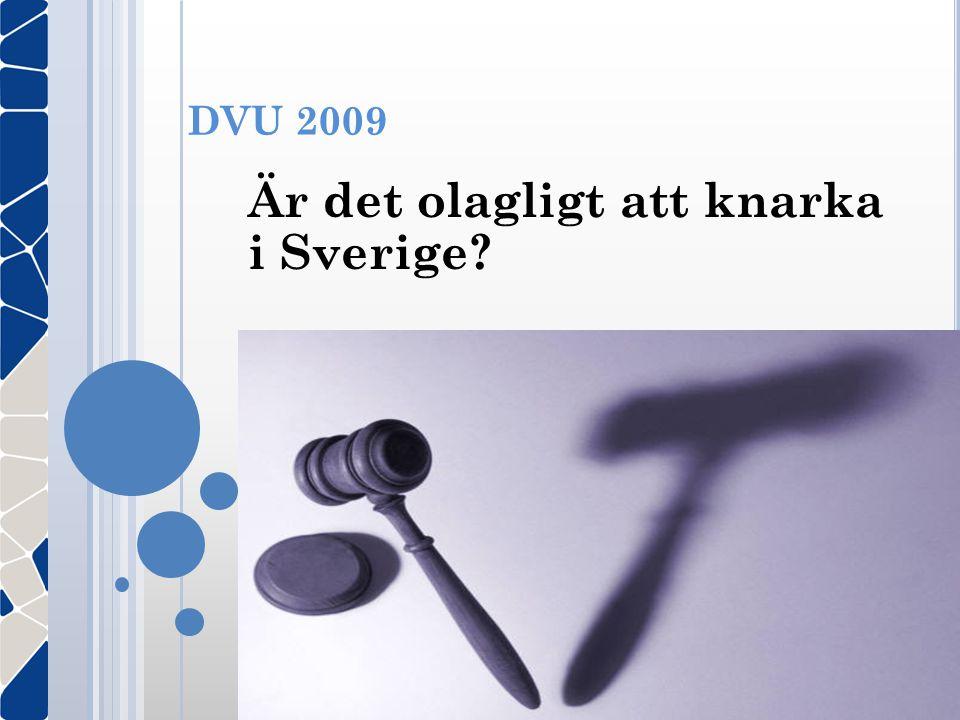 DVU 2009 Är det olagligt att knarka i Sverige?