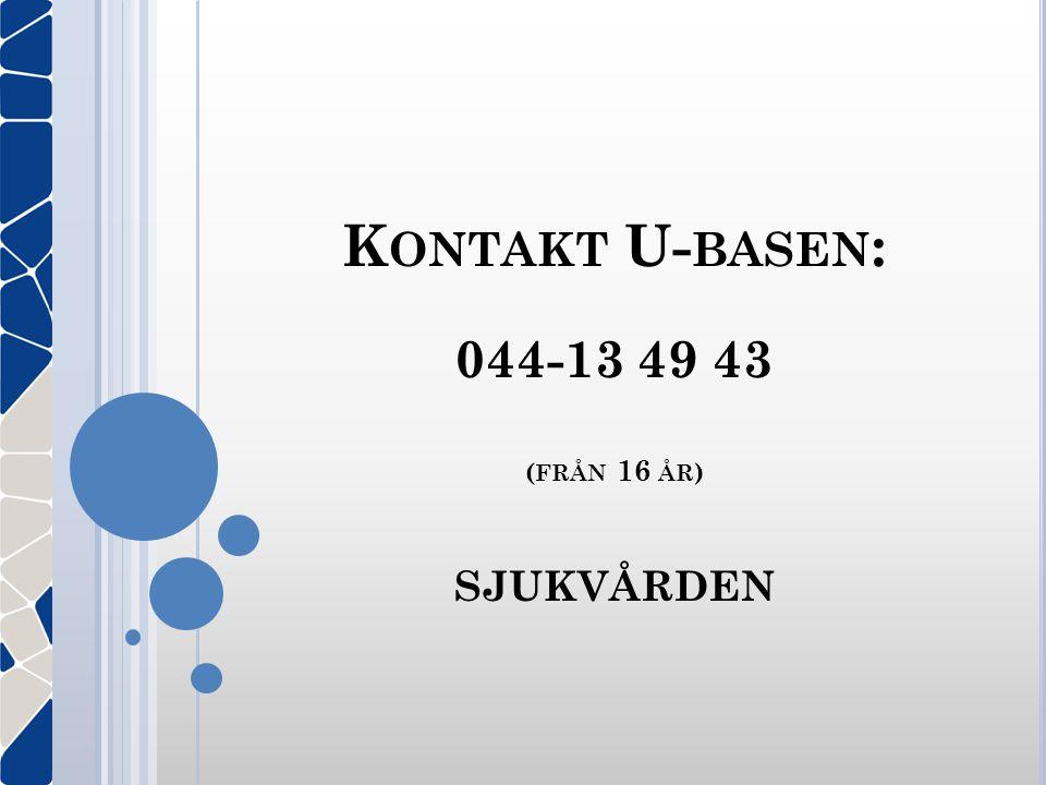 K ONTAKT U- BASEN : 044-13 49 43 ( FRÅN 16 ÅR ) SJUKVÅRDEN
