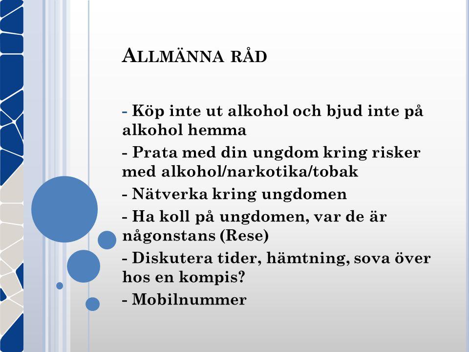 A LLMÄNNA RÅD - Köp inte ut alkohol och bjud inte på alkohol hemma - Prata med din ungdom kring risker med alkohol/narkotika/tobak - Nätverka kring un