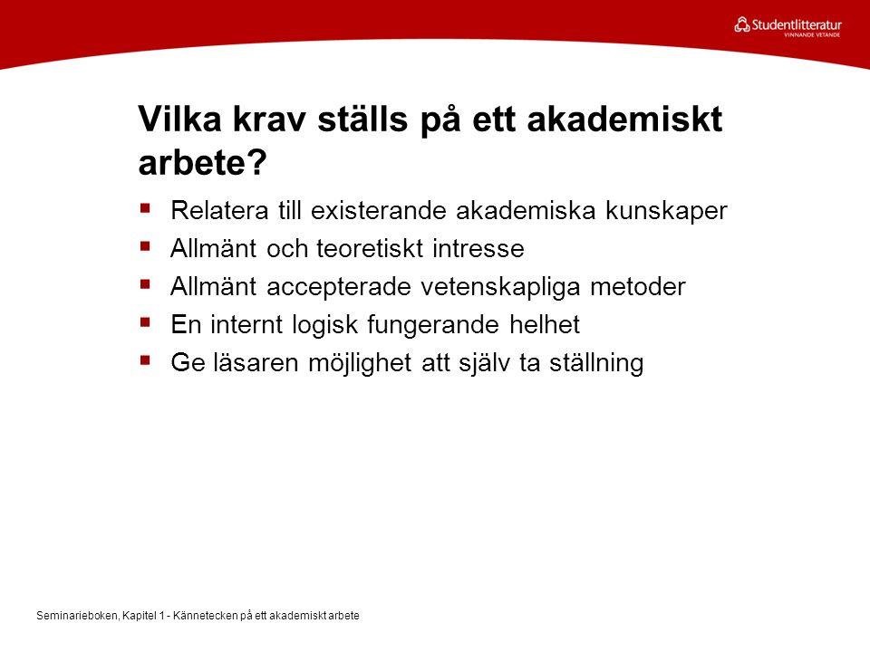 Vilka krav ställs på ett akademiskt arbete?  Relatera till existerande akademiska kunskaper  Allmänt och teoretiskt intresse  Allmänt accepterade v