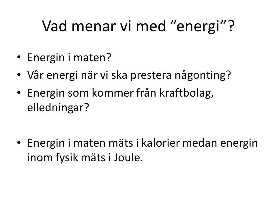 """Vad menar vi med """"energi""""? • Energin i maten? • Vår energi när vi ska prestera någonting? • Energin som kommer från kraftbolag, elledningar? • Energin"""