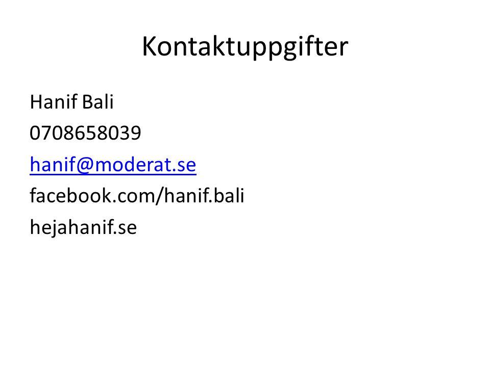 Kontaktuppgifter Hanif Bali 0708658039 hanif@moderat.se facebook.com/hanif.bali hejahanif.se