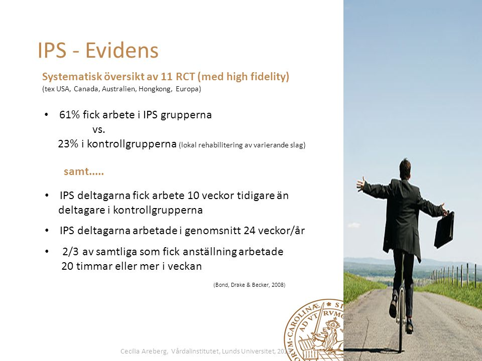 IPS - Evidens Systematisk översikt av 11 RCT (med high fidelity) (tex USA, Canada, Australien, Hongkong, Europa) • 61% fick arbete i IPS grupperna vs.