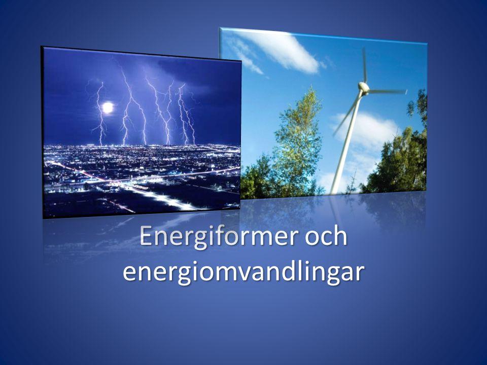 Energiformer • Elektrisk energi – lätt att transportera och omvandla, svår att lagra • Kemisk energi – finns lagrad i kemiska bindningar • Mekanisk energi – består av rörelseenergi (kinetisk energi) och lägesenergi (potentiell energi) • Värmeenergi – är egentligen rörelse hos byggstenarna