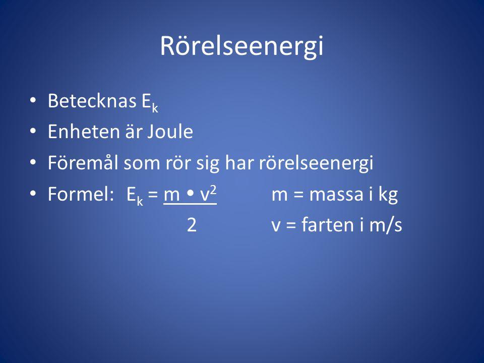 Rörelseenergi • Betecknas E k • Enheten är Joule • Föremål som rör sig har rörelseenergi • Formel:E k = m  v 2 m = massa i kg 2v = farten i m/s