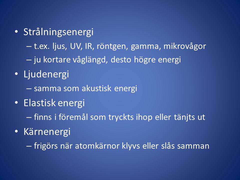 • Strålningsenergi – t.ex. ljus, UV, IR, röntgen, gamma, mikrovågor – ju kortare våglängd, desto högre energi • Ljudenergi – samma som akustisk energi