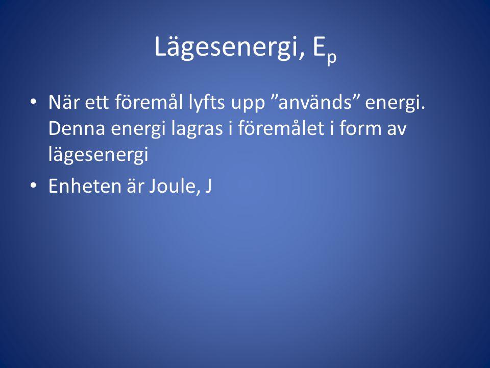 """Lägesenergi, E p • När ett föremål lyfts upp """"används"""" energi. Denna energi lagras i föremålet i form av lägesenergi • Enheten är Joule, J"""