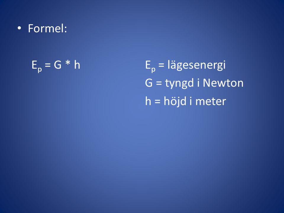• Formel: E p = G * hE p = lägesenergi G = tyngd i Newton h = höjd i meter