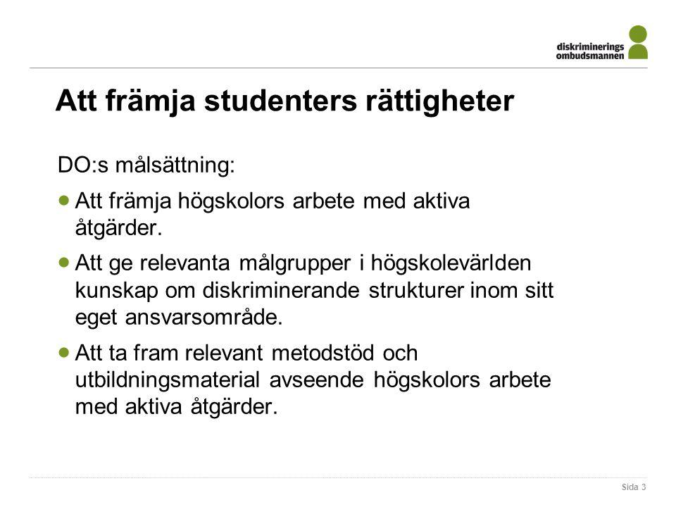 Att främja studenters rättigheter DO:s målsättning:  Att främja högskolors arbete med aktiva åtgärder.
