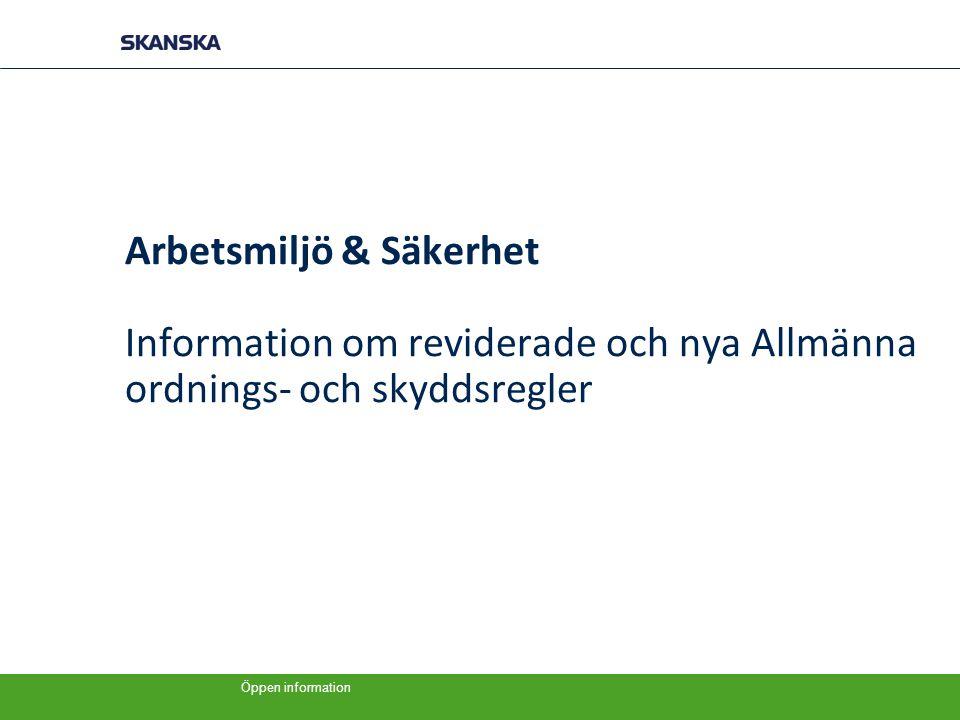 Öppen information Bakgrund − Skanska Sveriges Allmänna ordnings- och skyddsregler ska hålla samma säkerhetsnivå som Skanska AB:s säkerhetspolicies.