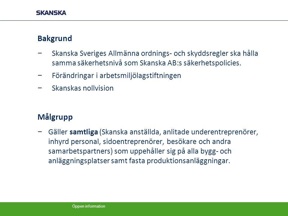 Öppen information Bakgrund − Skanska Sveriges Allmänna ordnings- och skyddsregler ska hålla samma säkerhetsnivå som Skanska AB:s säkerhetspolicies. −