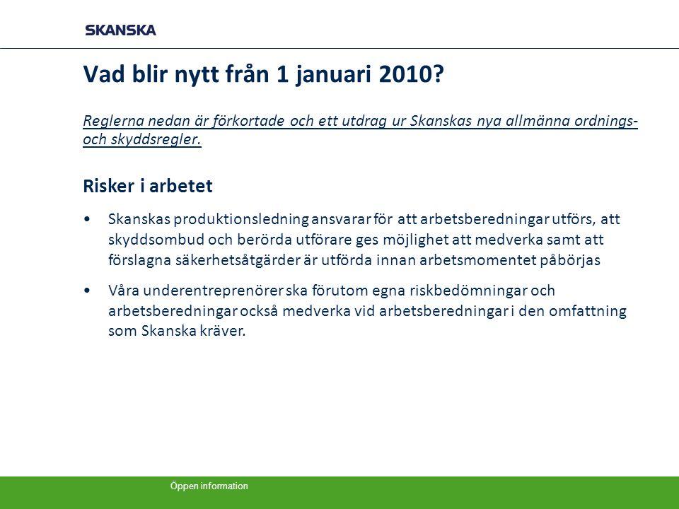 Öppen information Vad blir nytt från 1 januari 2010? Reglerna nedan är förkortade och ett utdrag ur Skanskas nya allmänna ordnings- och skyddsregler.