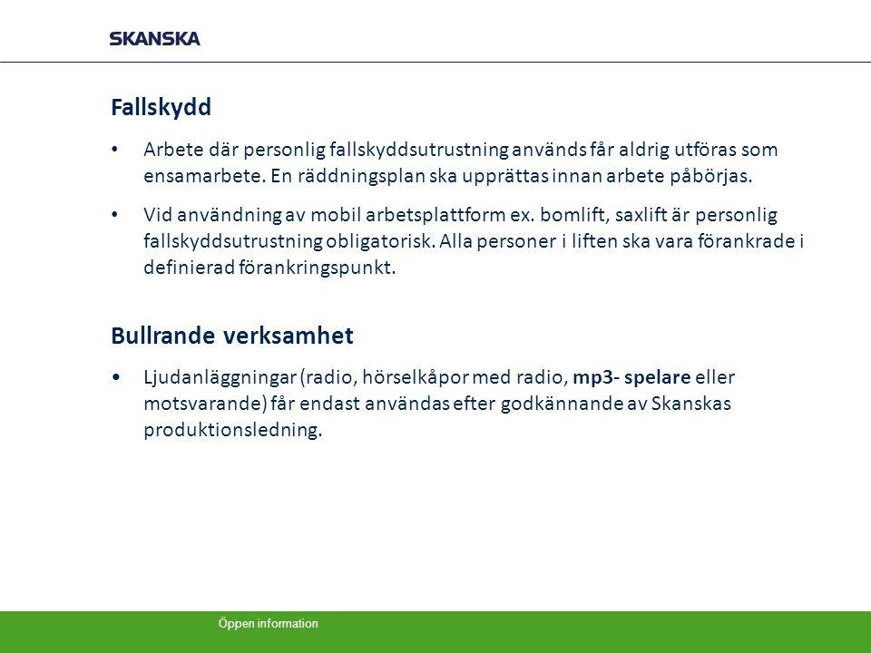 Öppen information Observera att presenterade regler är förkortade och ett utdrag ur Skanskas nya Allmänna ordnings- och skyddsregler.