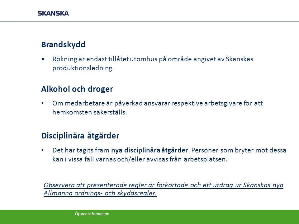 Öppen information Observera att presenterade regler är förkortade och ett utdrag ur Skanskas nya Allmänna ordnings- och skyddsregler. Brandskydd •Rökn