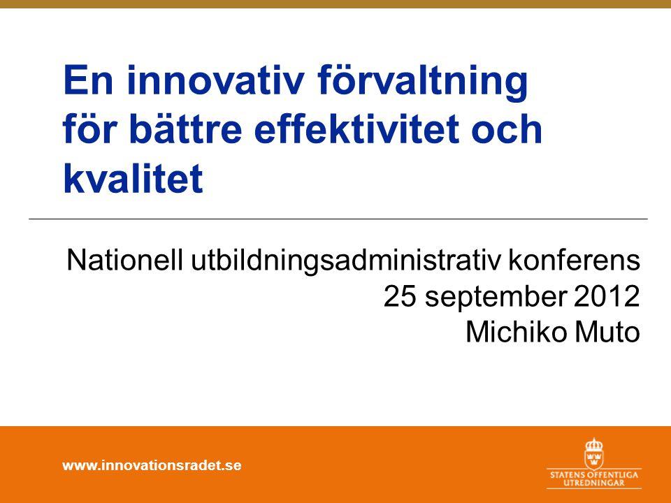 www.innovationsradet.se Förvaltningspolitiskt mål En innovativ och samverkande statsförvaltning som är rättssäker och effektiv, har väl utvecklad kvalitet, service och tillgänglighet och som därigenom bidrar till Sveriges utveckling och ett effektivt EU-arbete.