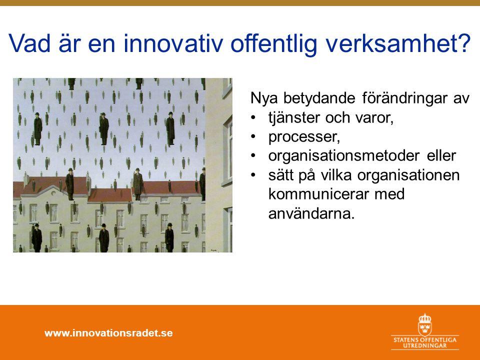 Vad är en innovativ offentlig verksamhet? Nya betydande förändringar av •tjänster och varor, •processer, •organisationsmetoder eller •sätt på vilka or