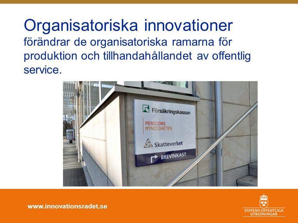 www.innovationsradet.se Organisatoriska innovationer förändrar de organisatoriska ramarna för produktion och tillhandahållandet av offentlig service.