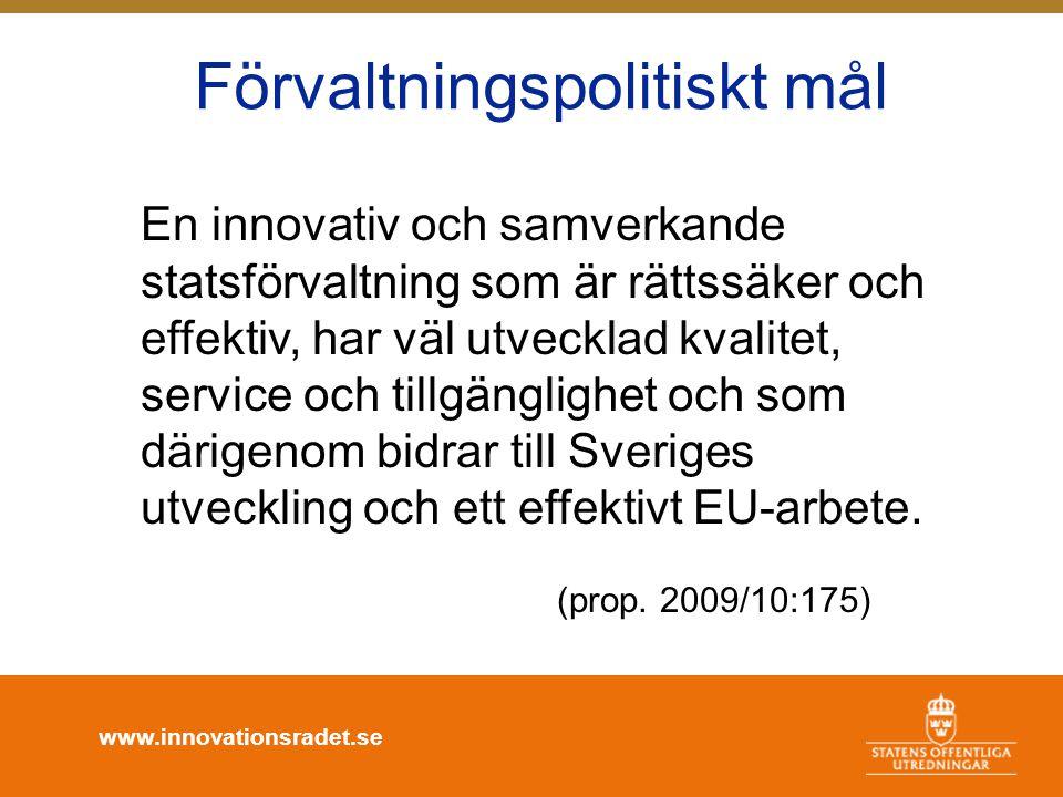 www.innovationsradet.se Förvaltningspolitiskt mål En innovativ och samverkande statsförvaltning som är rättssäker och effektiv, har väl utvecklad kval