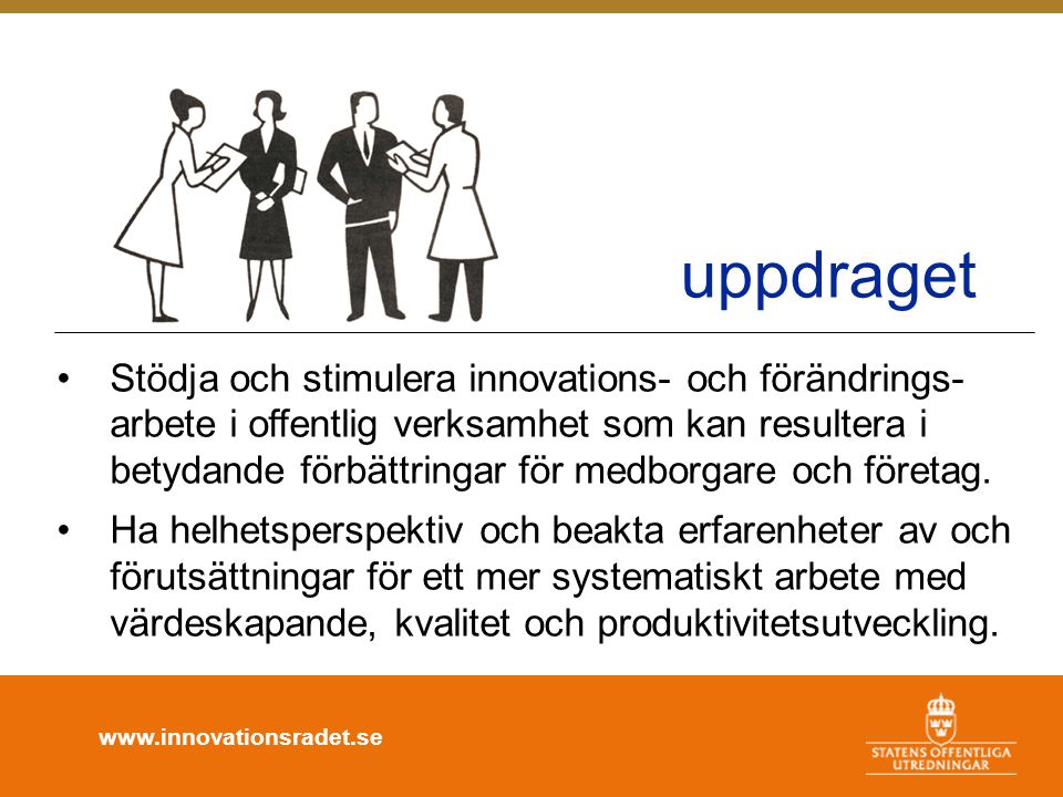www.innovationsradet.se uppdraget •Stödja och stimulera innovations- och förändrings- arbete i offentlig verksamhet som kan resultera i betydande förb