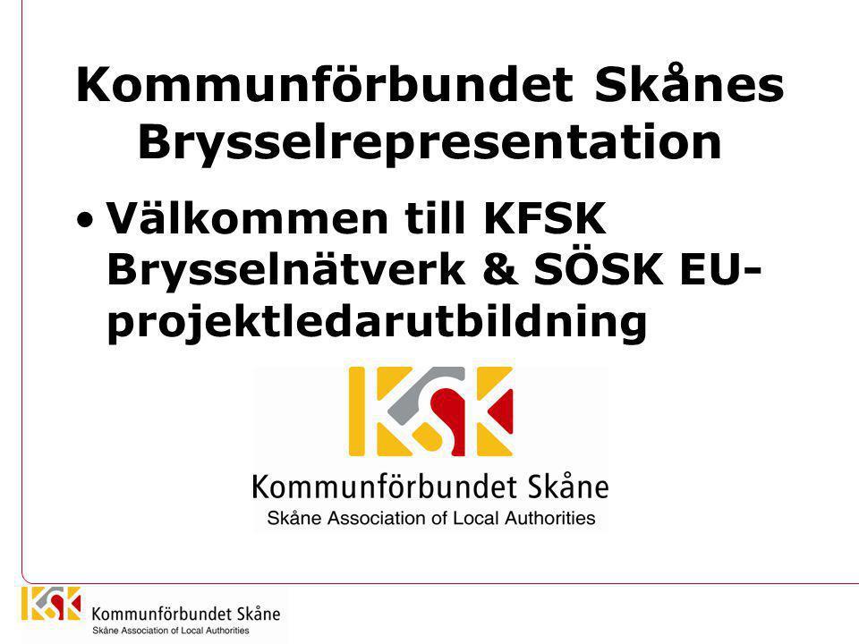 Kommunförbundet Skånes Brysselrepresentation •Välkommen till KFSK Brysselnätverk & SÖSK EU- projektledarutbildning