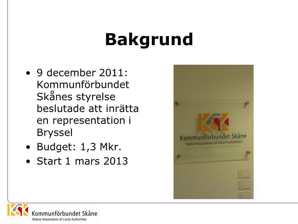 Bakgrund •9 december 2011: Kommunförbundet Skånes styrelse beslutade att inrätta en representation i Bryssel •Budget: 1,3 Mkr. •Start 1 mars 2013