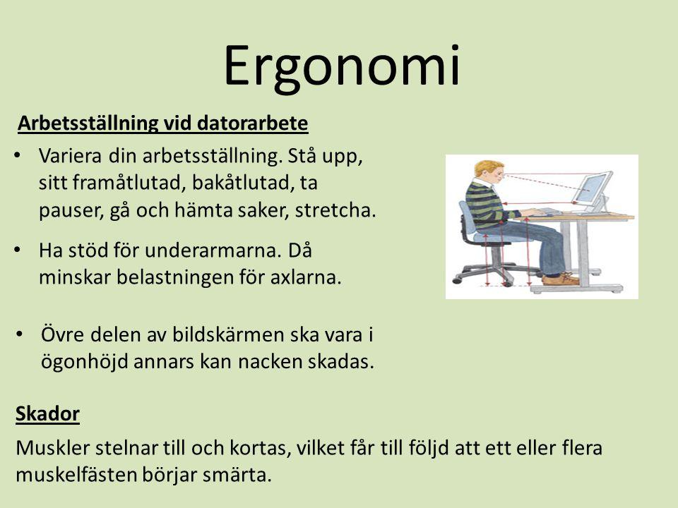 Ergonomi Arbetsställning vid datorarbete • Variera din arbetsställning. Stå upp, sitt framåtlutad, bakåtlutad, ta pauser, gå och hämta saker, stretcha