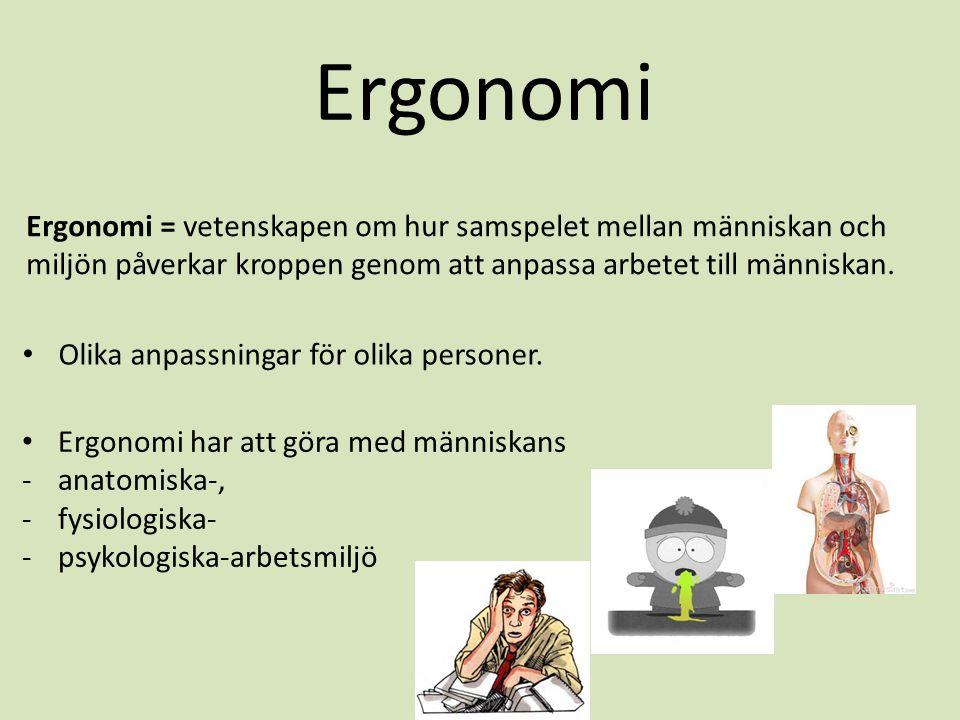 Ergonomi = vetenskapen om hur samspelet mellan människan och miljön påverkar kroppen genom att anpassa arbetet till människan. Ergonomi • Olika anpass