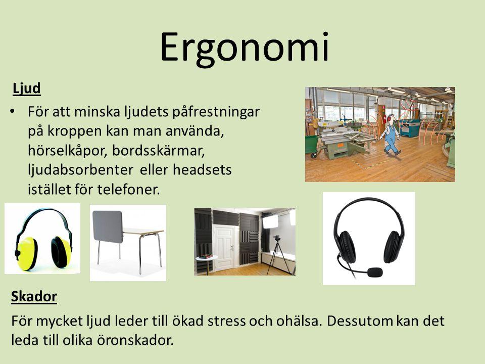 Ergonomi Ljud • För att minska ljudets påfrestningar på kroppen kan man använda, hörselkåpor, bordsskärmar, ljudabsorbenter eller headsets istället fö