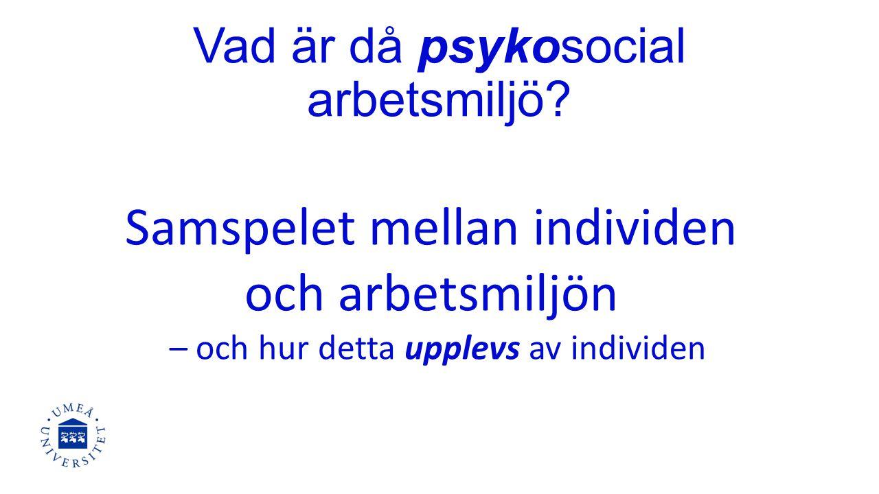 Vad är då psykosocial arbetsmiljö? Samspelet mellan individen och arbetsmiljön – och hur detta upplevs av individen