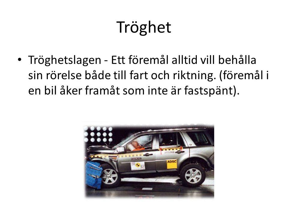 Tröghet • Tröghetslagen - Ett föremål alltid vill behålla sin rörelse både till fart och riktning. (föremål i en bil åker framåt som inte är fastspänt