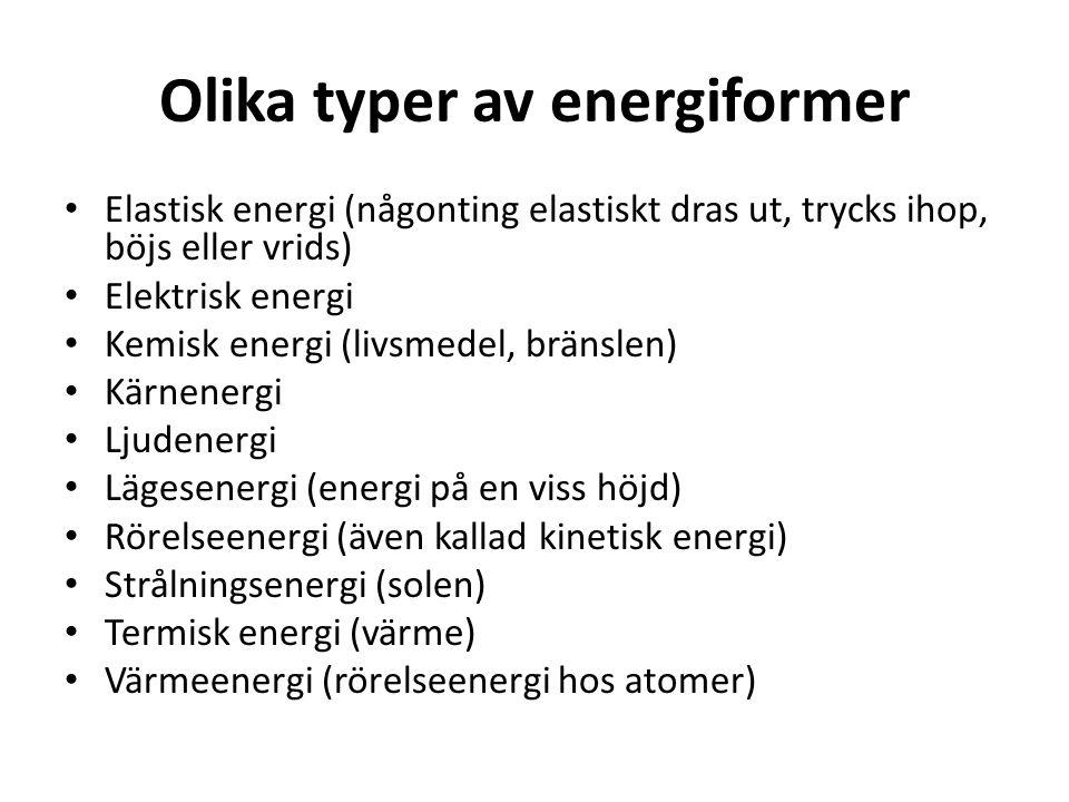 Olika typer av energiformer • Elastisk energi (någonting elastiskt dras ut, trycks ihop, böjs eller vrids) • Elektrisk energi • Kemisk energi (livsmed