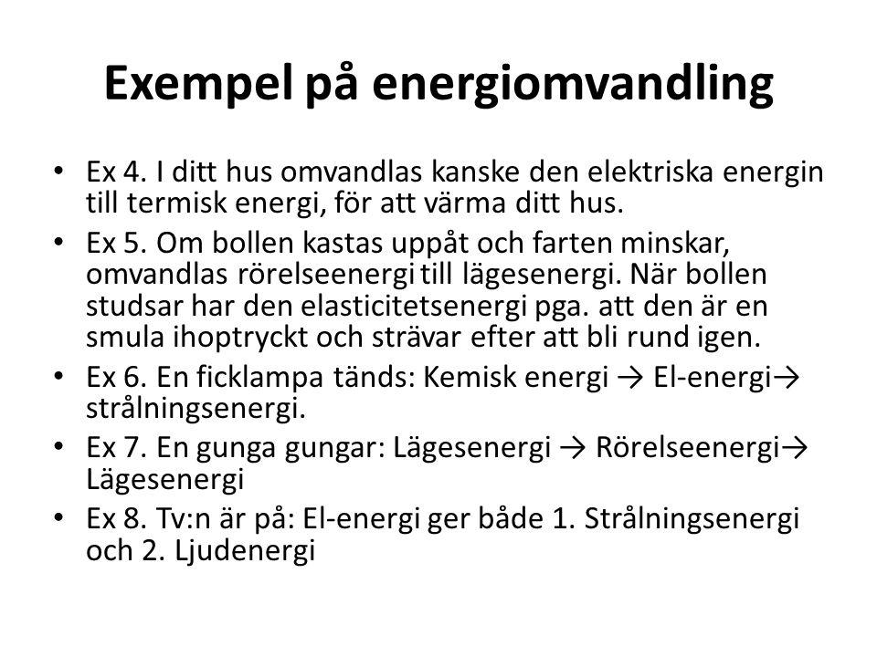 Exempel på energiomvandling • Ex 4. I ditt hus omvandlas kanske den elektriska energin till termisk energi, för att värma ditt hus. • Ex 5. Om bollen