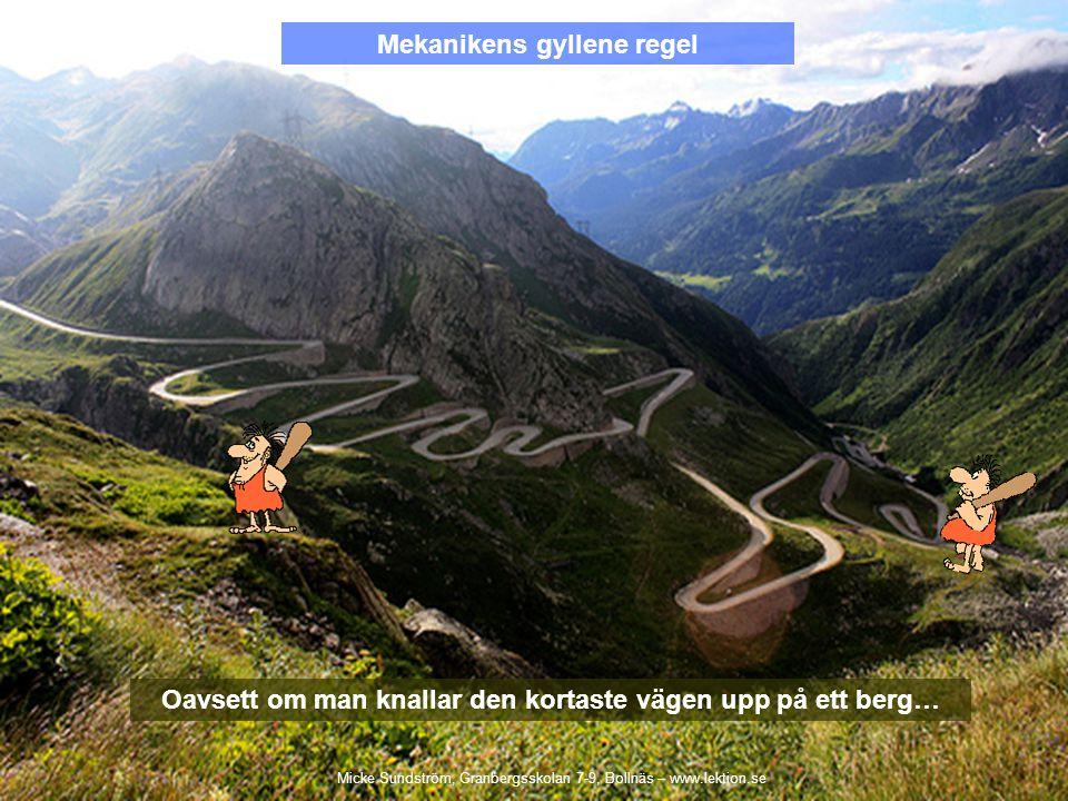 Mekanikens gyllene regel Oavsett om man knallar den kortaste vägen upp på ett berg… Micke Sundström, Granbergsskolan 7-9, Bollnäs – www.lektion.se