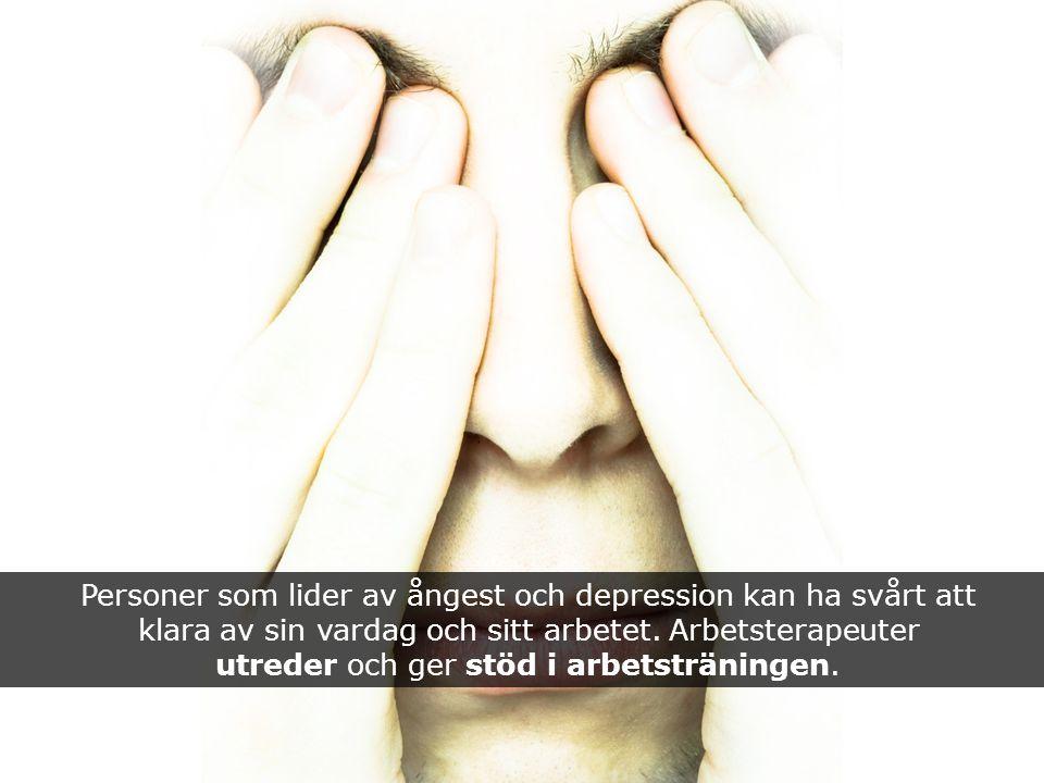 Personer som lider av ångest och depression kan ha svårt att klara av sin vardag och sitt arbetet. Arbetsterapeuter utreder och ger stöd i arbetsträni