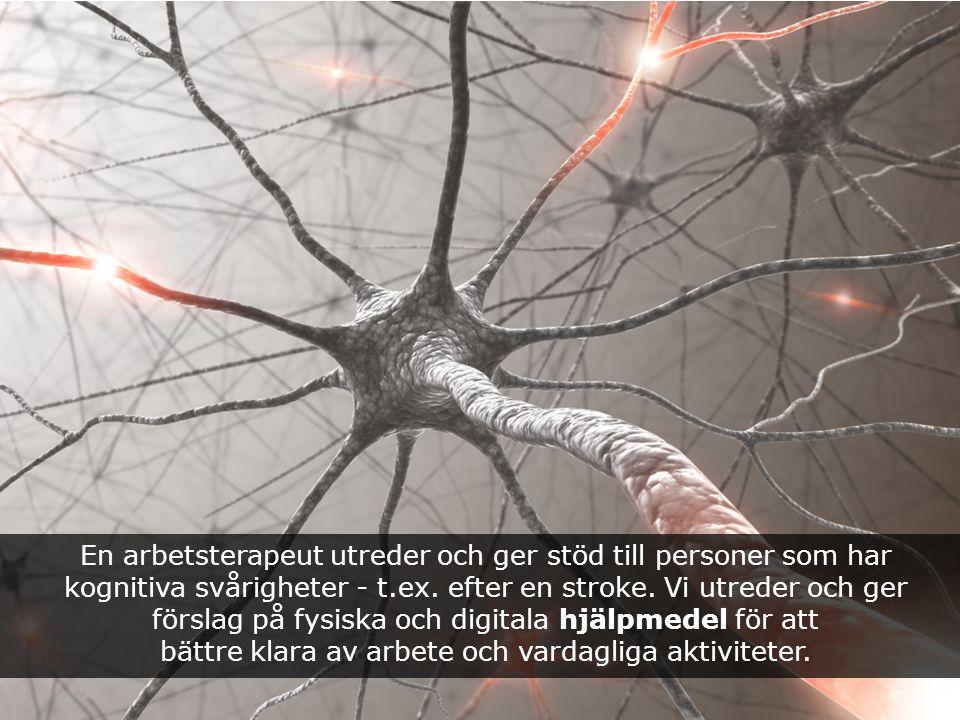 En arbetsterapeut utreder och ger stöd till personer som har kognitiva svårigheter - t.ex. efter en stroke. Vi utreder och ger förslag på fysiska och