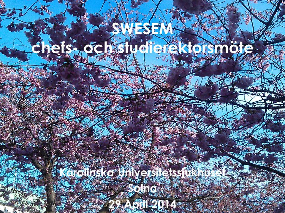 SWESEM chefs- och studierektorsmöte Karolinska Universitetssjukhuset Solna 29.April 2014