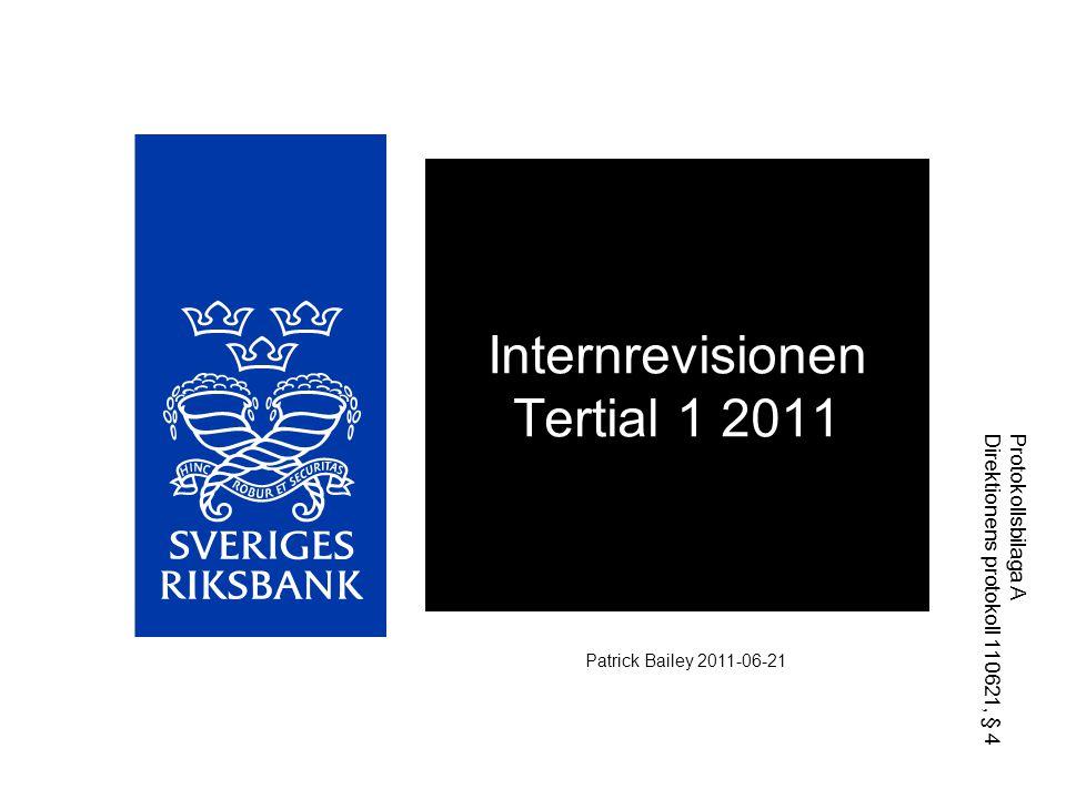 Internrevisionen Tertial 1 2011 Patrick Bailey 2011-06-21 Protokollsbilaga A Direktionens protokoll 110621, § 4