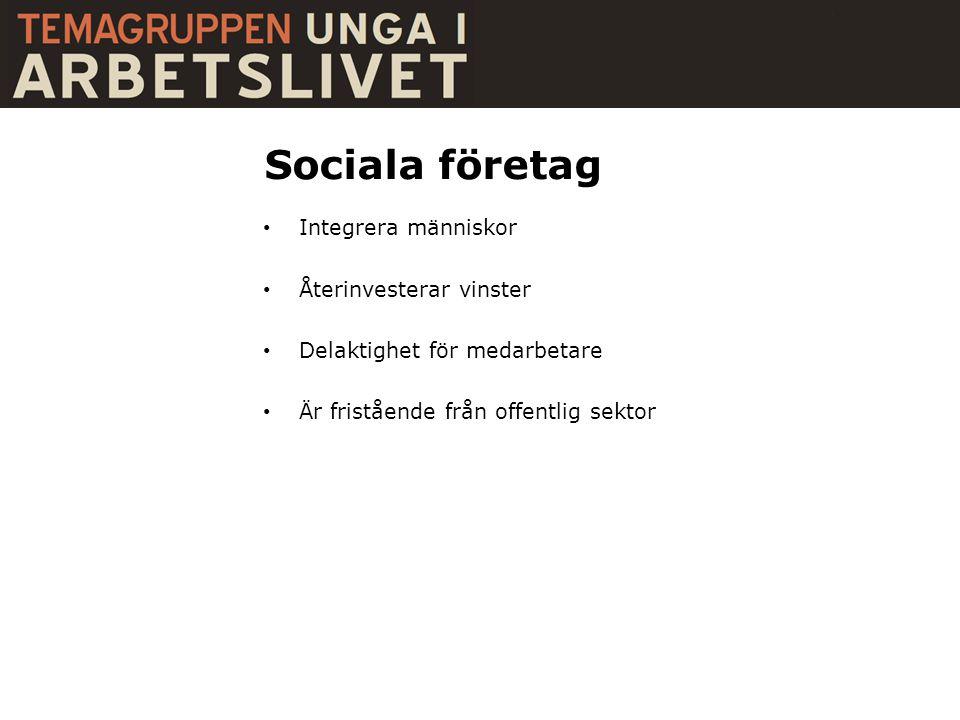 Sociala företag • Integrera människor • Återinvesterar vinster • Delaktighet för medarbetare • Är fristående från offentlig sektor