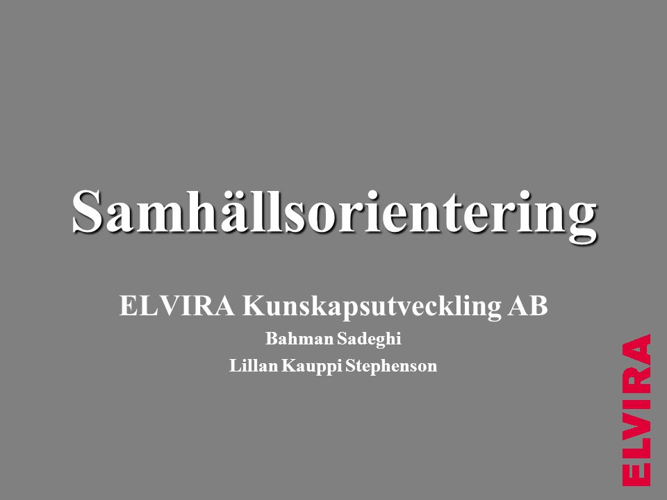Samhällsorientering ELVIRA Kunskapsutveckling AB Bahman Sadeghi Lillan Kauppi Stephenson