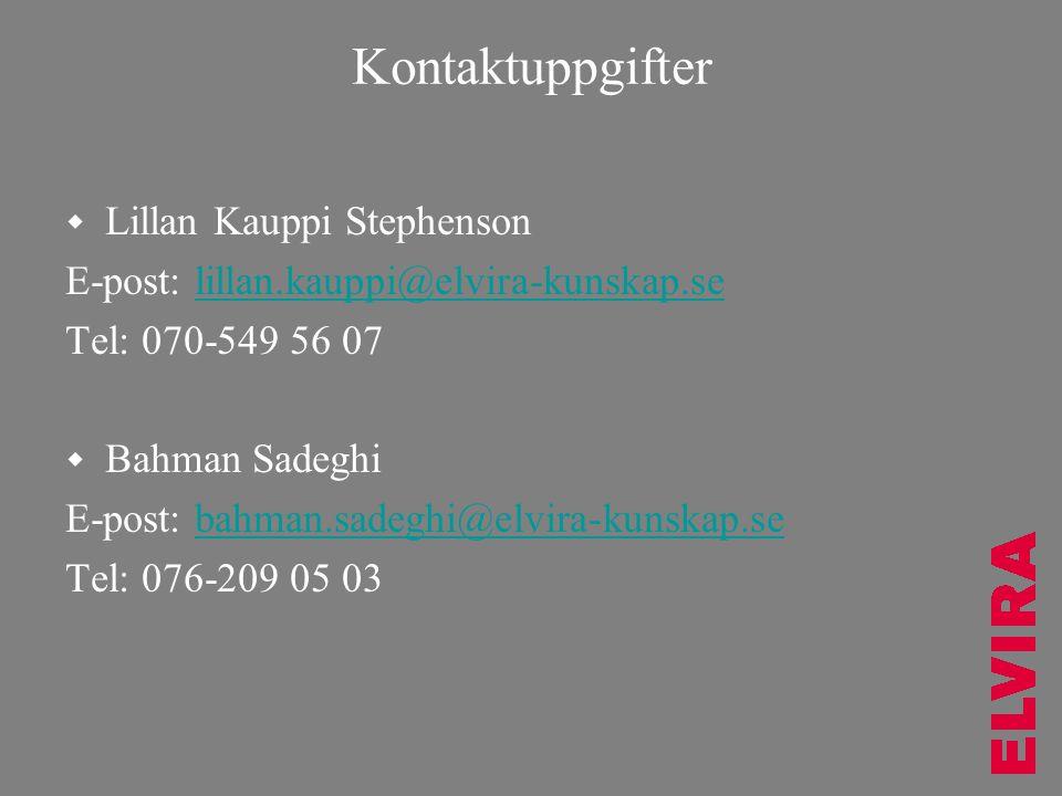 Kontaktuppgifter  Lillan Kauppi Stephenson E-post: lillan.kauppi@elvira-kunskap.selillan.kauppi@elvira-kunskap.se Tel: 070-549 56 07  Bahman Sadeghi