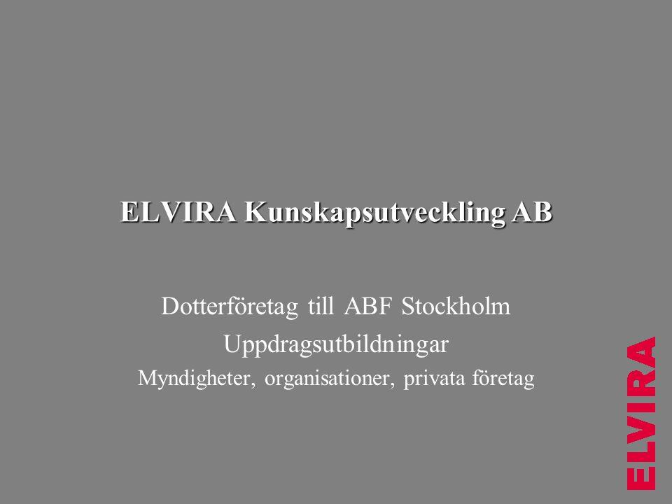 ELVIRA Kunskapsutveckling AB Dotterföretag till ABF Stockholm Uppdragsutbildningar Myndigheter, organisationer, privata företag