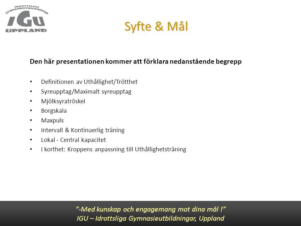 Syfte & Mål Den här presentationen kommer att förklara nedanstående begrepp • Definitionen av Uthållighet/Trötthet • Syreupptag/Maximalt syreupptag •