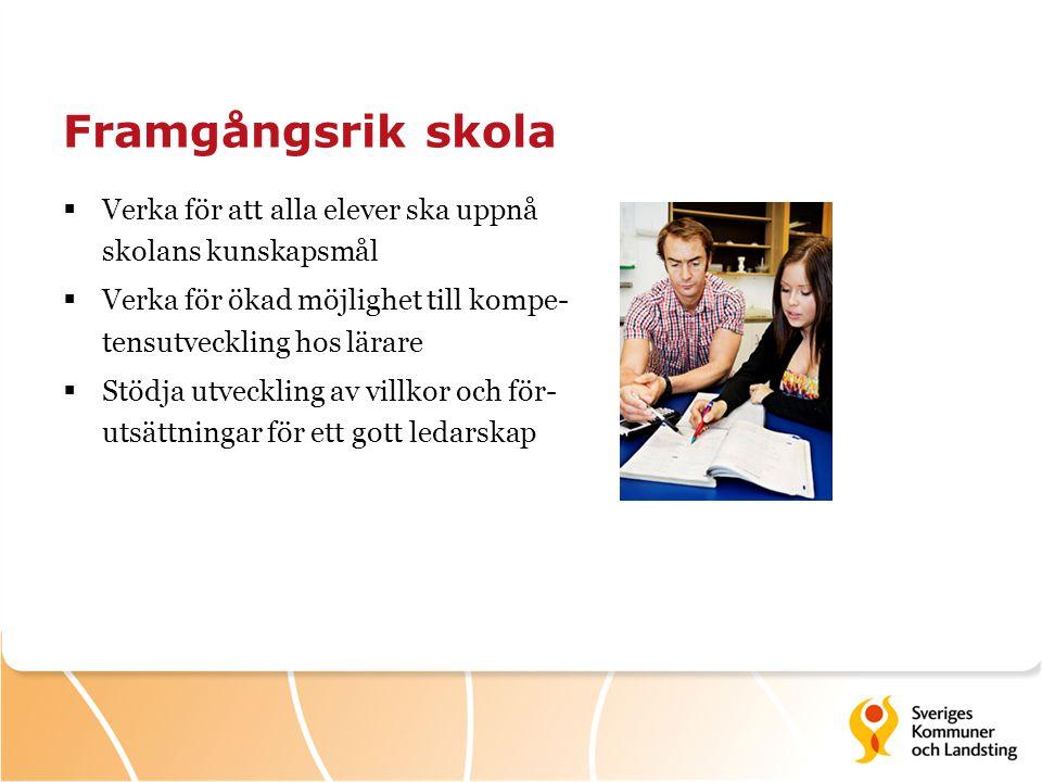 Framgångsrik skola  Verka för att alla elever ska uppnå skolans kunskapsmål  Verka för ökad möjlighet till kompe- tensutveckling hos lärare  Stödja