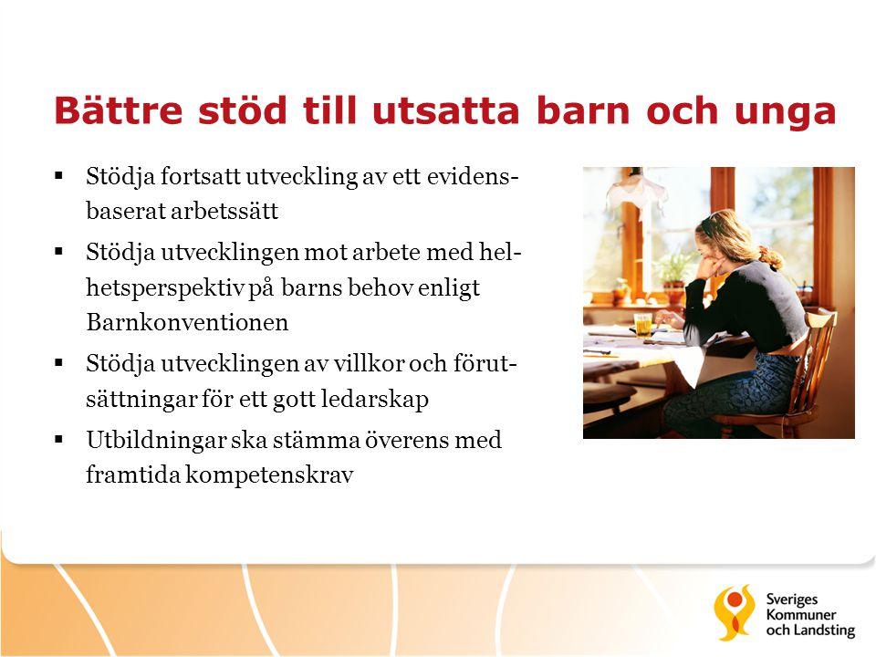 Bättre stöd till utsatta barn och unga  Stödja fortsatt utveckling av ett evidens- baserat arbetssätt  Stödja utvecklingen mot arbete med hel- hetsp