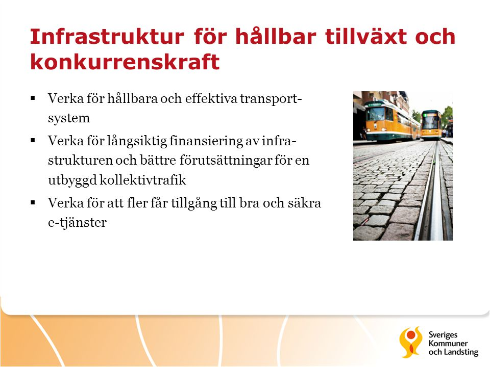 Infrastruktur för hållbar tillväxt och konkurrenskraft  Verka för hållbara och effektiva transport- system  Verka för långsiktig finansiering av inf