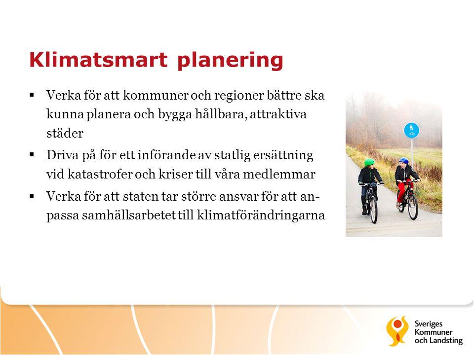Klimatsmart planering  Verka för att kommuner och regioner bättre ska kunna planera och bygga hållbara, attraktiva städer  Driva på för ett införand