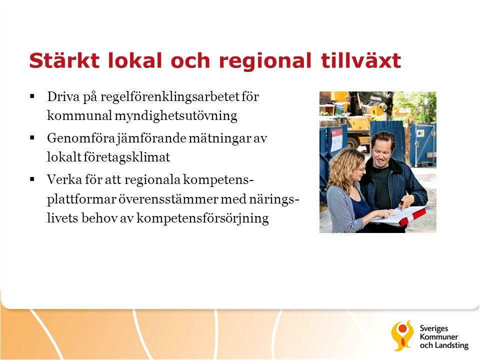 Stärkt lokal och regional tillväxt  Driva på regelförenklingsarbetet för kommunal myndighetsutövning  Genomföra jämförande mätningar av lokalt föret