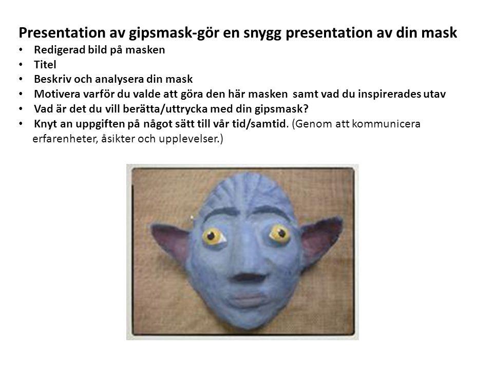 Presentation av gipsmask-gör en snygg presentation av din mask • Redigerad bild på masken • Titel • Beskriv och analysera din mask • Motivera varför d